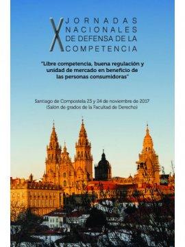 X Xornadas nacionais de defensa da competencia: libre competencia, boa regulación e unidade de mercado en beneficio das persoas consumidoras
